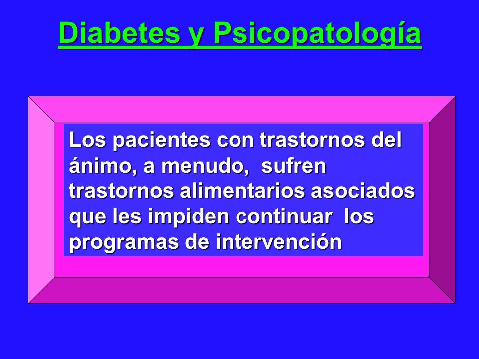 Diabetes y Psicopatología Los pacientes con trastornos del ánimo, a menudo, sufren trastornos alimentarios asociados que les impiden continuar los programas de intervención