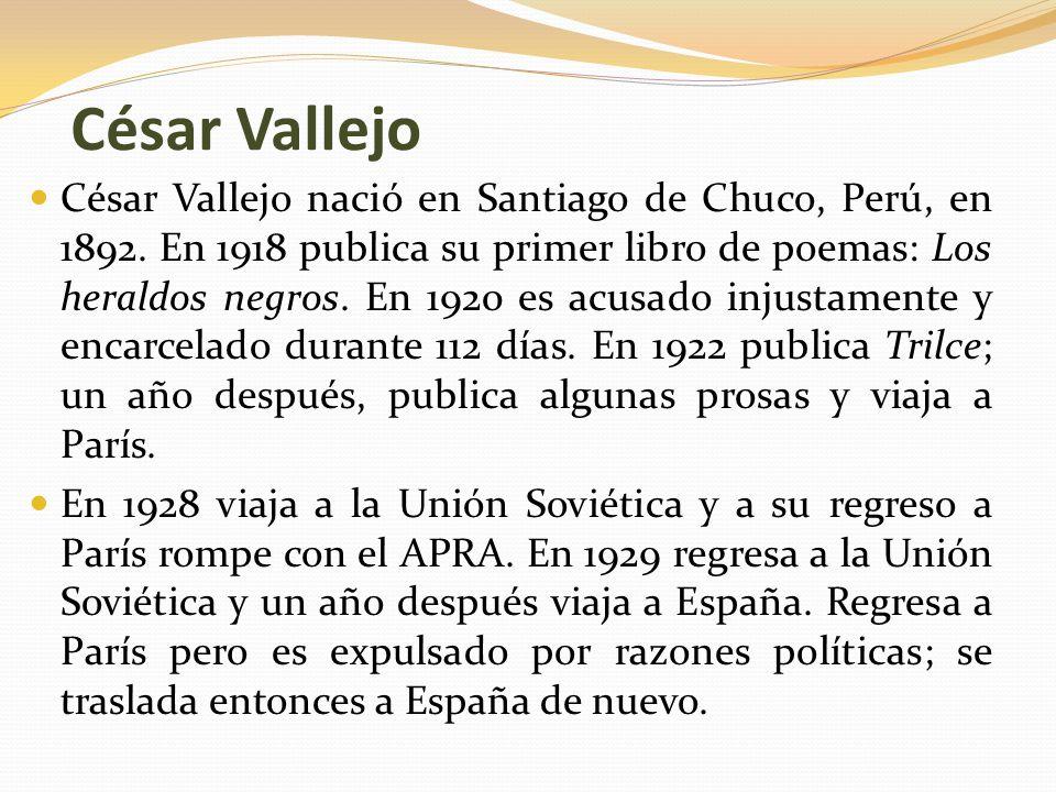 César Vallejo nació en Santiago de Chuco, Perú, en 1892. En 1918 publica su primer libro de poemas: Los heraldos negros. En 1920 es acusado injustamen