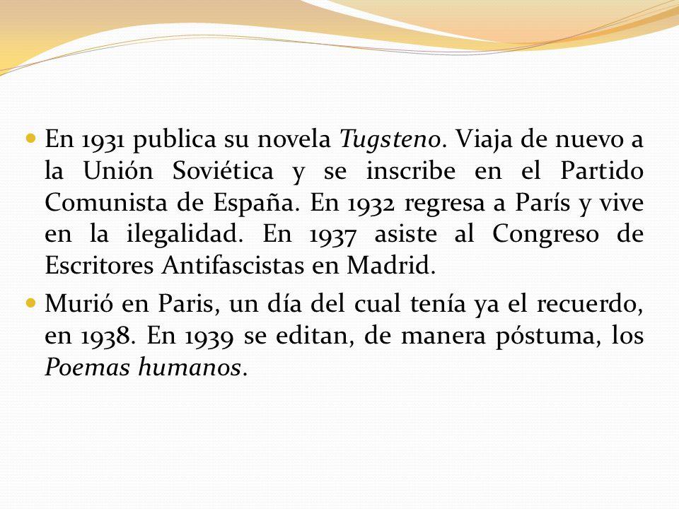 En 1931 publica su novela Tugsteno. Viaja de nuevo a la Unión Soviética y se inscribe en el Partido Comunista de España. En 1932 regresa a París y viv