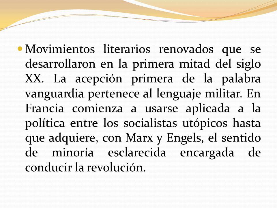 Movimientos literarios renovados que se desarrollaron en la primera mitad del siglo XX. La acepción primera de la palabra vanguardia pertenece al leng