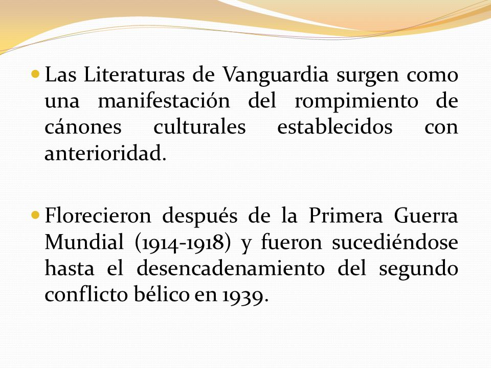 Las Literaturas de Vanguardia surgen como una manifestación del rompimiento de cánones culturales establecidos con anterioridad. Florecieron después d