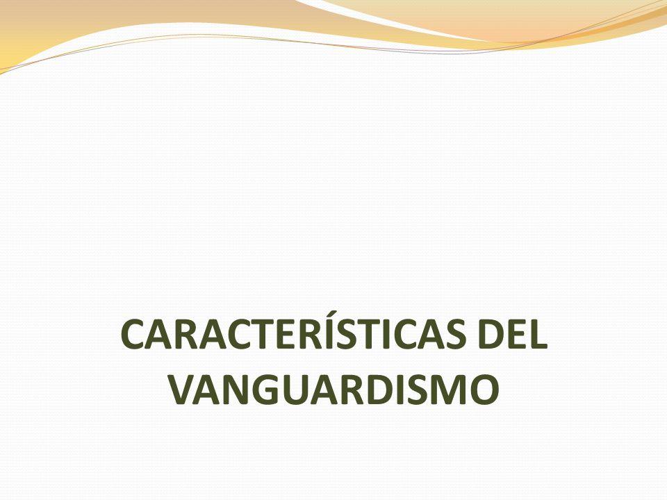 CARACTERÍSTICAS DEL VANGUARDISMO