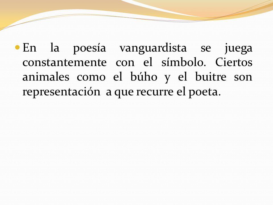 En la poesía vanguardista se juega constantemente con el símbolo. Ciertos animales como el búho y el buitre son representación a que recurre el poeta.