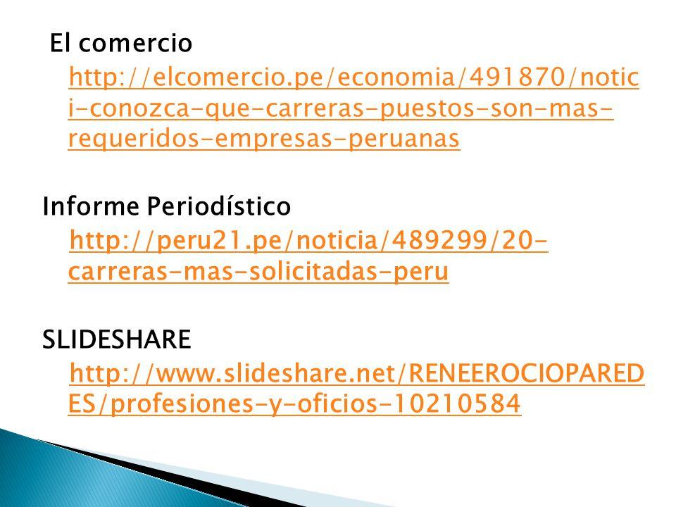 El comercio http://elcomercio.pe/economia/491870/notic i-conozca-que-carreras-puestos-son-mas- requeridos-empresas-peruanas Informe Periodístico http: