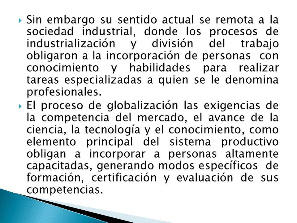 Sin embargo su sentido actual se remota a la sociedad industrial, donde los procesos de industrialización y división del trabajo obligaron a la incorp