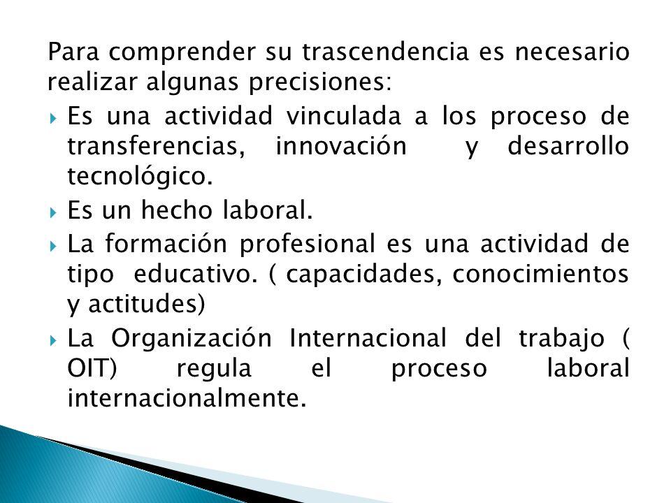 Para comprender su trascendencia es necesario realizar algunas precisiones: Es una actividad vinculada a los proceso de transferencias, innovación y d