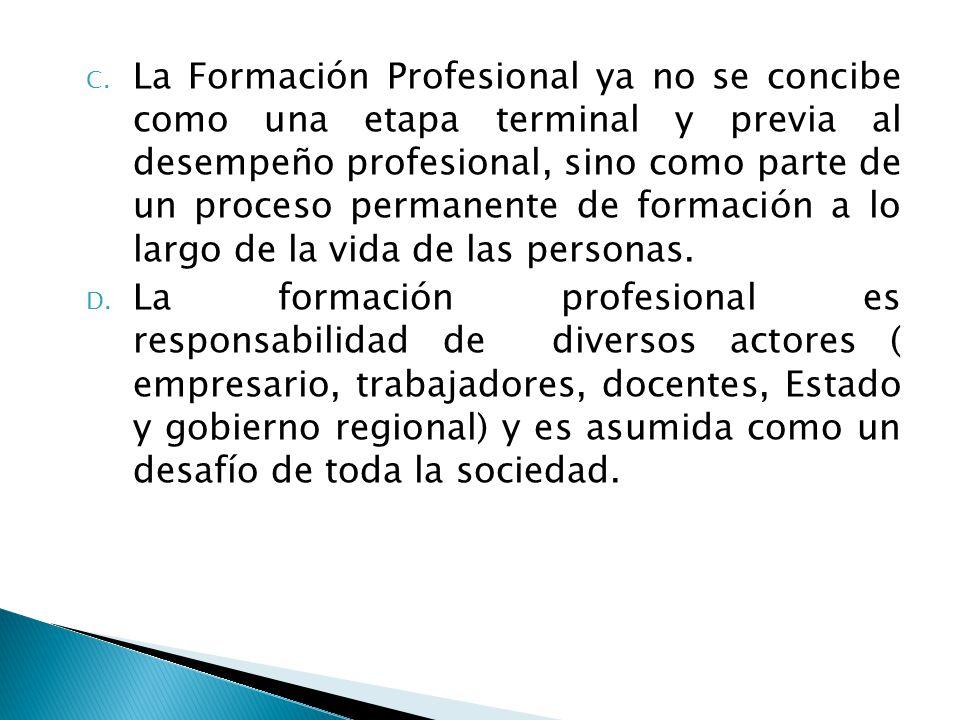 C. La Formación Profesional ya no se concibe como una etapa terminal y previa al desempeño profesional, sino como parte de un proceso permanente de fo
