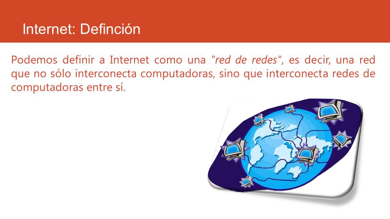 Internet: Definción Podemos definir a Internet como una