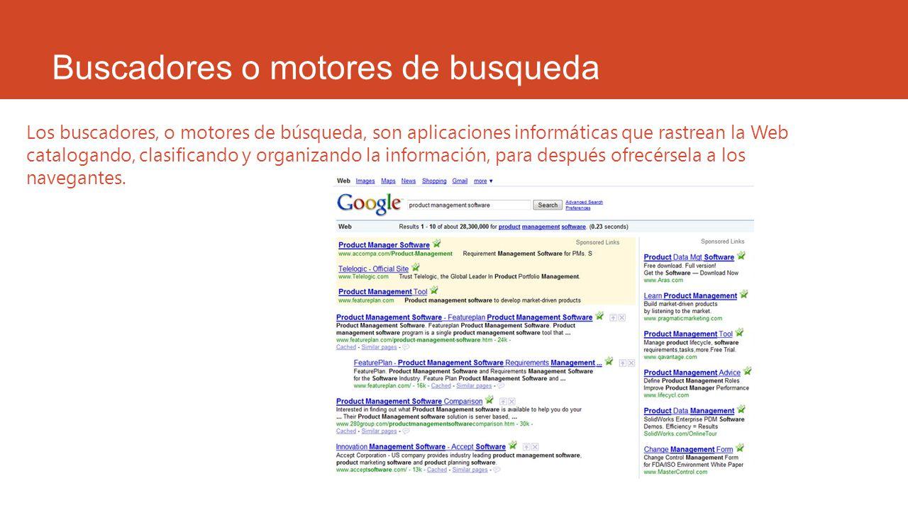 Buscadores o motores de busqueda Los buscadores, o motores de búsqueda, son aplicaciones informáticas que rastrean la Web catalogando, clasificando y