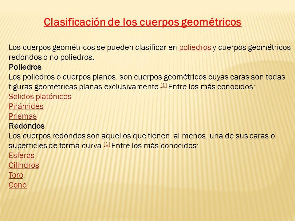 Los cuerpos geométricos se pueden clasificar en poliedros y cuerpos geométricos redondos o no poliedros.poliedros Poliedros Los poliedros o cuerpos pl