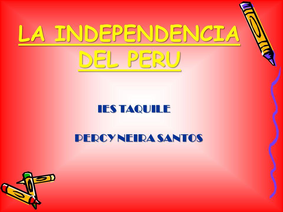 LA INDEPENDENCIA DEL PERU IES TAQUILE PERCY NEIRA SANTOS