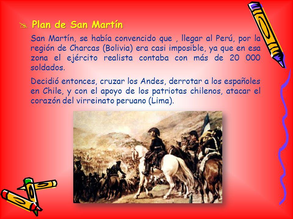 Plan de San Martín Plan de San Martín San Martín, se había convencido que, llegar al Perú, por la región de Charcas (Bolivia) era casi imposible, ya que en esa zona el ejército realista contaba con más de 20 000 soldados.