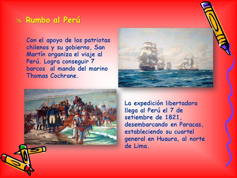 Rumbo al Perú Rumbo al Perú Con el apoyo de los patriotas chilenos y su gobierno, San Martín organiza el viaje al Perú.