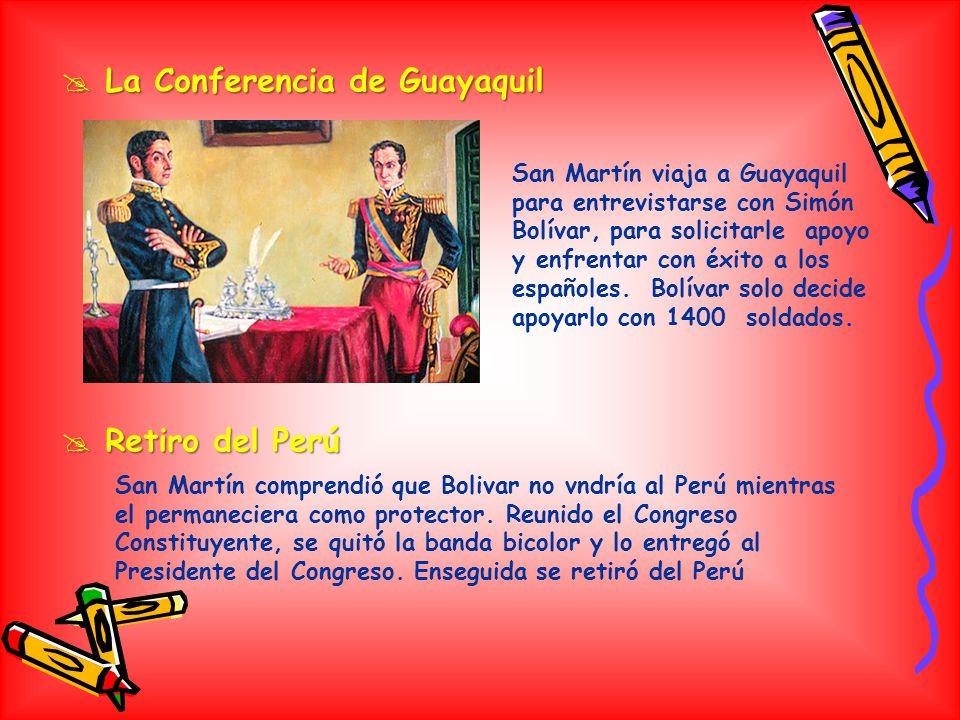 La Conferencia de Guayaquil La Conferencia de Guayaquil San Martín viaja a Guayaquil para entrevistarse con Simón Bolívar, para solicitarle apoyo y enfrentar con éxito a los españoles.
