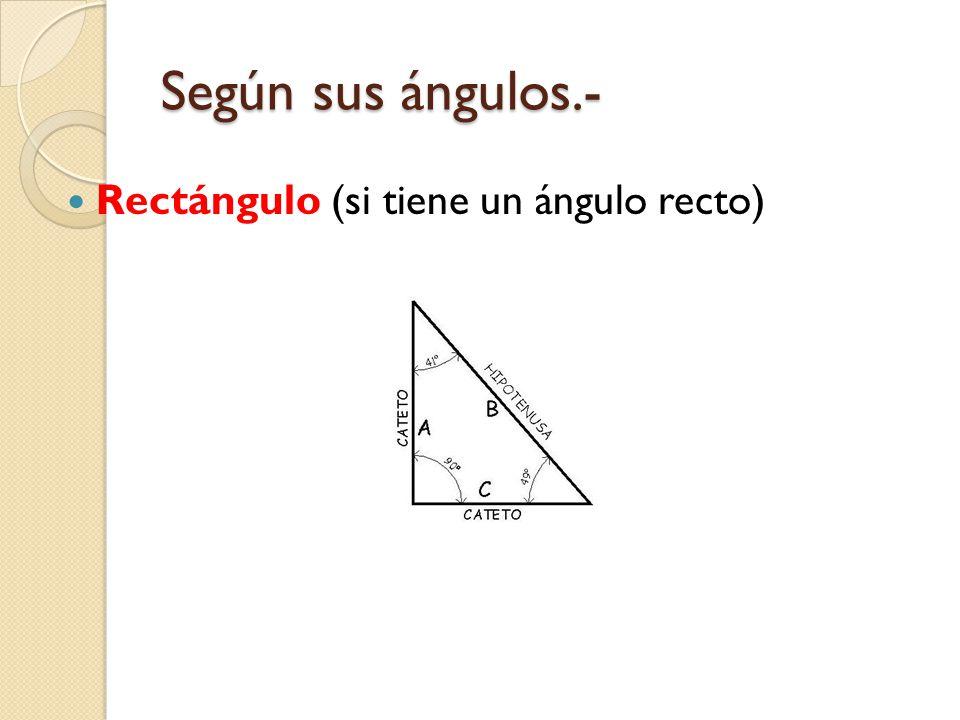 Según sus ángulos.- Rectángulo (si tiene un ángulo recto)