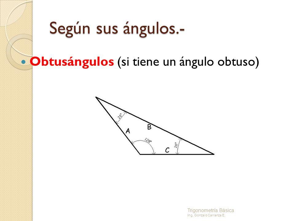 Según sus ángulos.- Obtusángulos (si tiene un ángulo obtuso) Trigonometría Básica Ing. Gonzalo Carranza E.