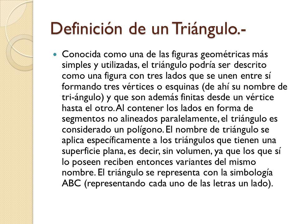 Propiedades de los Triángulos.- Propiedad 3: El triángulo equilátero, es también equiángulo (los tres ángulos son iguales, y por tanto, de 60º cada uno) En el triángulo rectángulo, el lado opuesto al ángulo recto se llama hipotenusa y los otros dos, catetos .