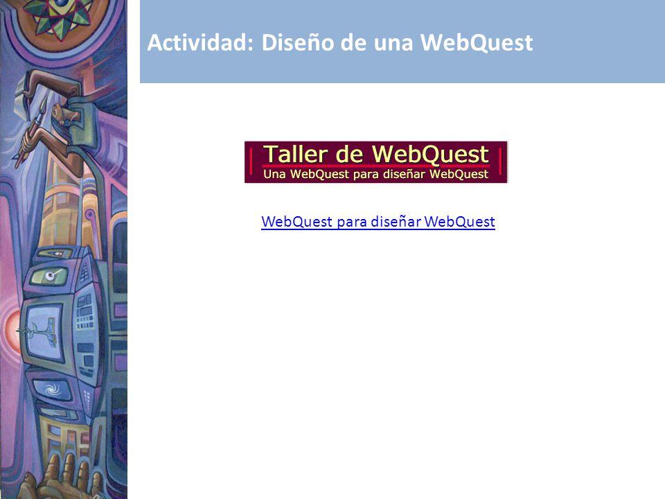 Actividad: Diseño de una WebQuest WebQuest para diseñar WebQuest