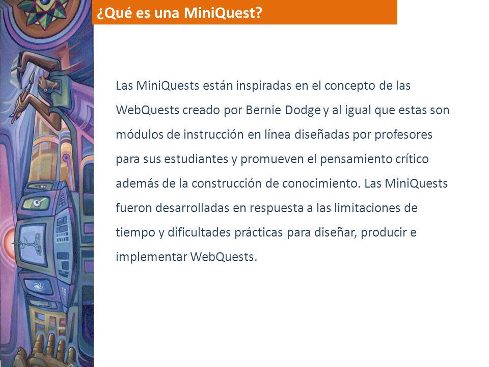Las MiniQuests están inspiradas en el concepto de las WebQuests creado por Bernie Dodge y al igual que estas son módulos de instrucción en línea diseñ