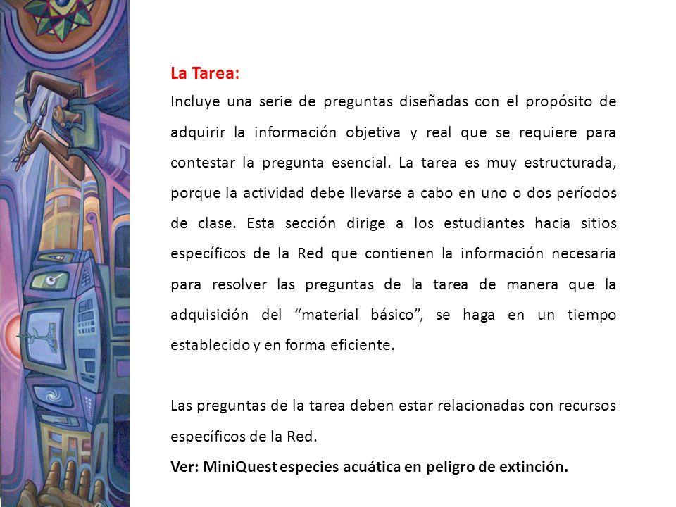La Tarea: Incluye una serie de preguntas diseñadas con el propósito de adquirir la información objetiva y real que se requiere para contestar la pregu