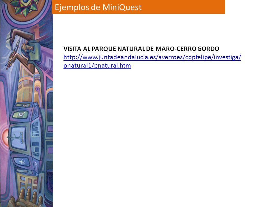 Ejemplos de MiniQuest VISITA AL PARQUE NATURAL DE MARO-CERRO GORDO http://www.juntadeandalucia.es/averroes/cppfelipe/investiga/ pnatural1/pnatural.htm
