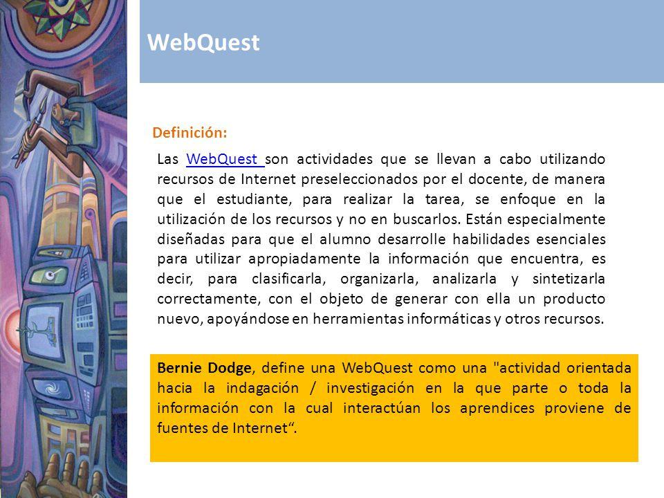 WebQuest Definición: Bernie Dodge, define una WebQuest como una