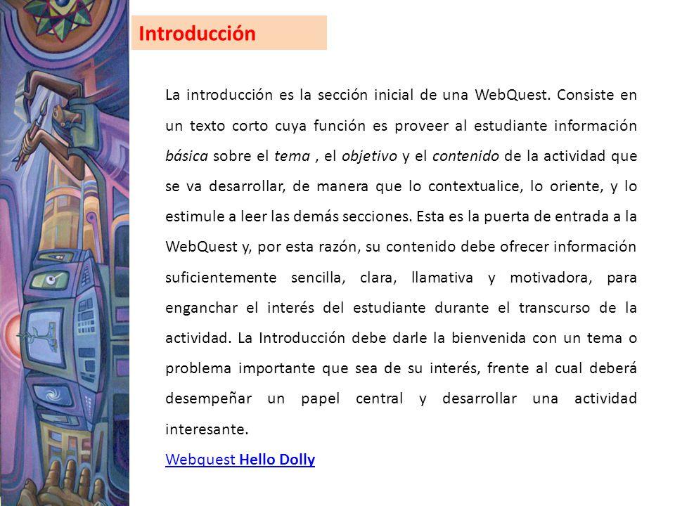 La introducción es la sección inicial de una WebQuest. Consiste en un texto corto cuya función es proveer al estudiante información básica sobre el te