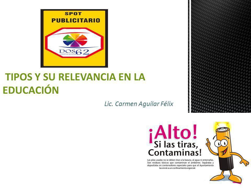 Lic. Carmen Aguilar Félix TIPOS Y SU RELEVANCIA EN LA EDUCACIÓN