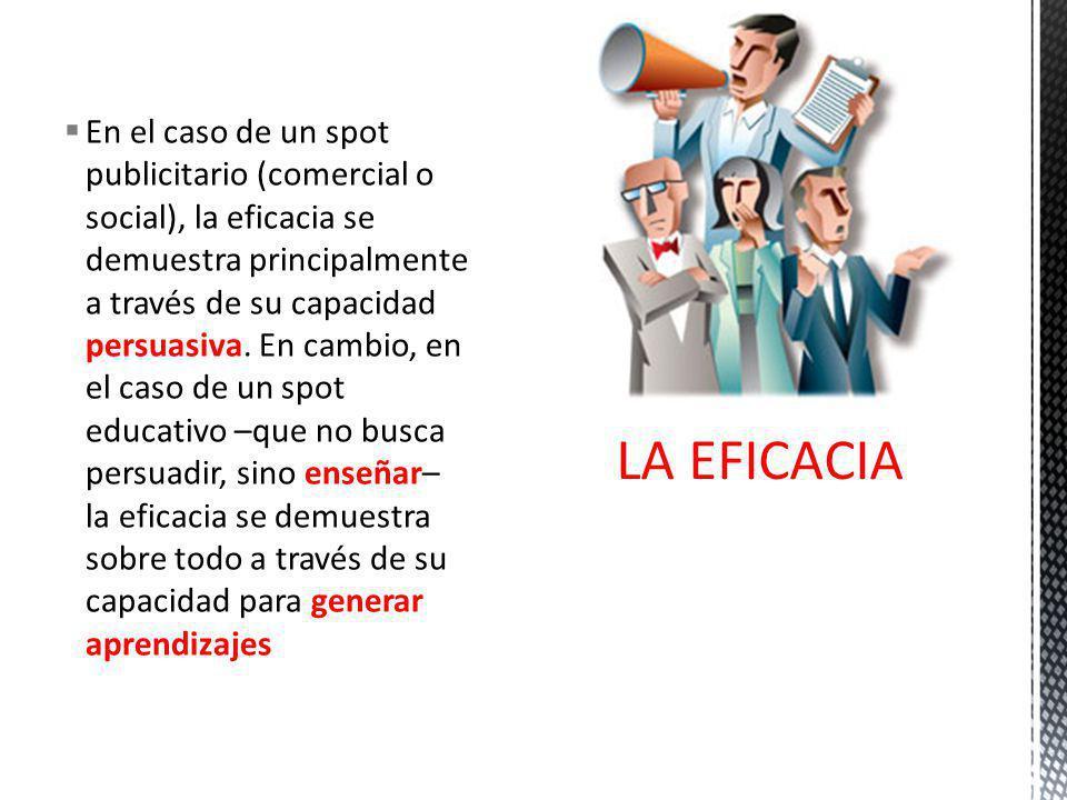 En el caso de un spot publicitario (comercial o social), la eficacia se demuestra principalmente a través de su capacidad persuasiva.