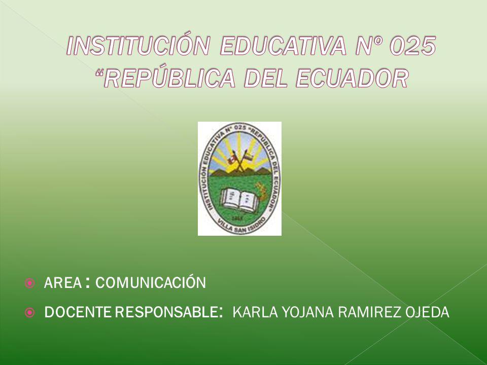 AREA : COMUNICACIÓN DOCENTE RESPONSABLE : KARLA YOJANA RAMIREZ OJEDA