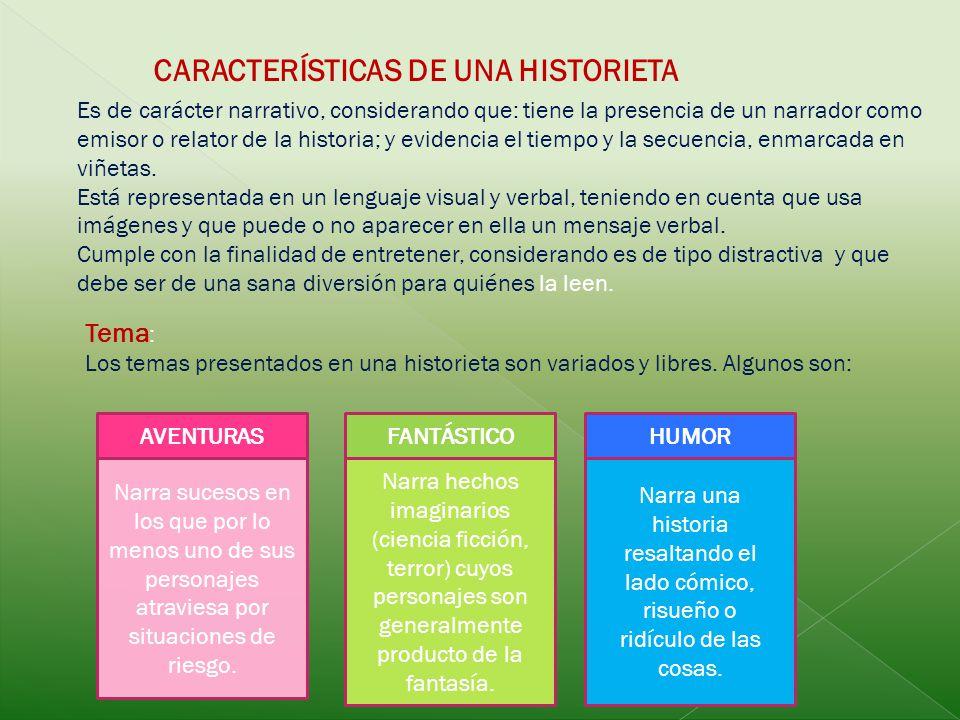 AVENTURAS CARACTERÍSTICAS DE UNA HISTORIETA Es de carácter narrativo, considerando que: tiene la presencia de un narrador como emisor o relator de la