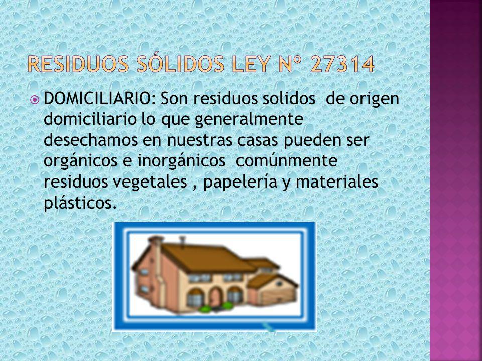 DOMICILIARIO: Son residuos solidos de origen domiciliario lo que generalmente desechamos en nuestras casas pueden ser orgánicos e inorgánicos comúnmen