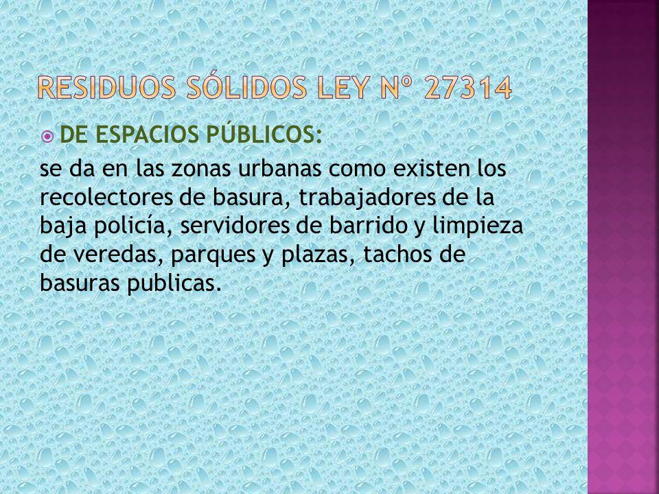DE ESPACIOS PÚBLICOS: se da en las zonas urbanas como existen los recolectores de basura, trabajadores de la baja policía, servidores de barrido y lim