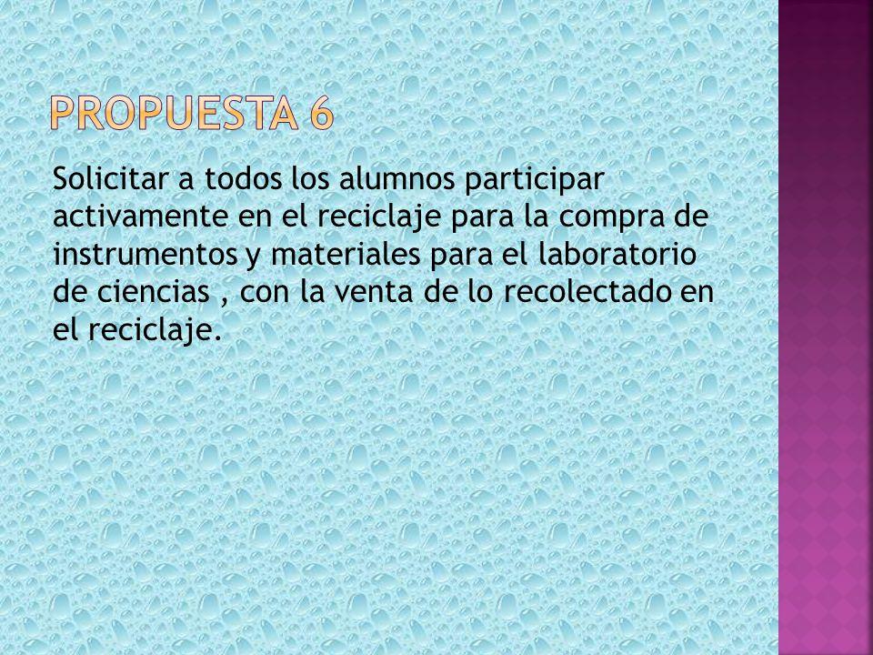 Solicitar a todos los alumnos participar activamente en el reciclaje para la compra de instrumentos y materiales para el laboratorio de ciencias, con