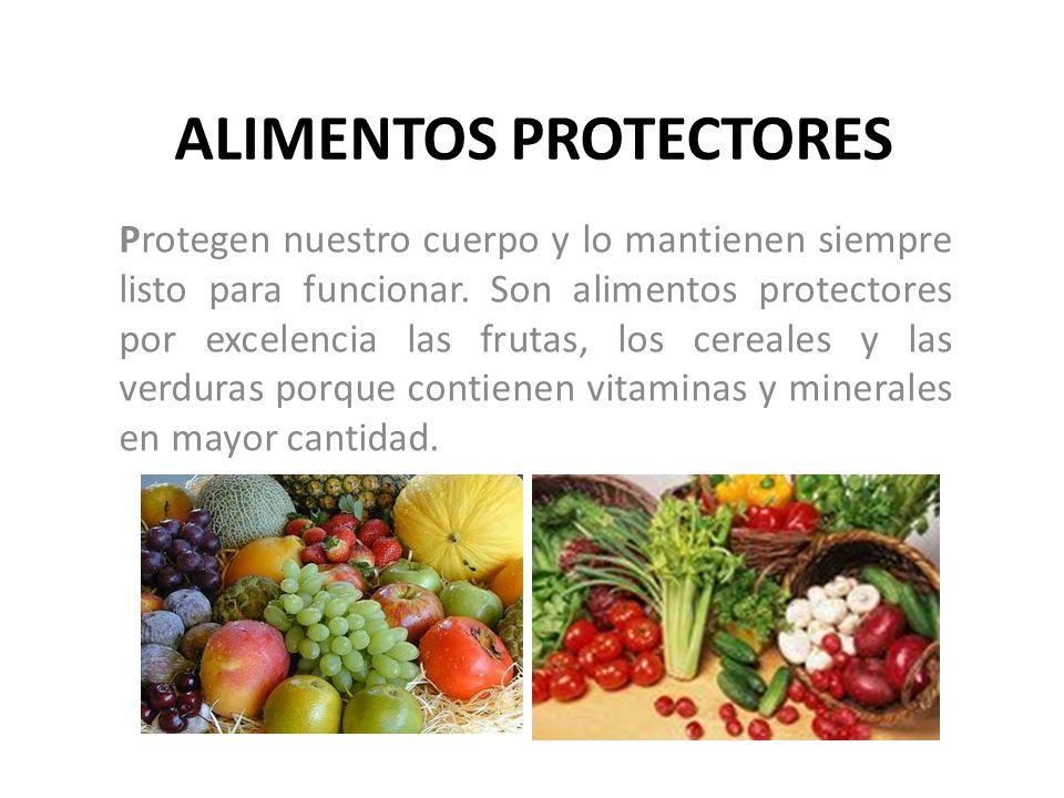 ALIMENTOS PROTECTORES Protegen nuestro cuerpo y lo mantienen siempre listo para funcionar. Son alimentos protectores por excelencia las frutas, los ce