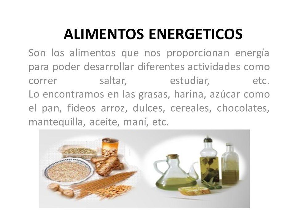 ALIMENTOS ENERGETICOS Son los alimentos que nos proporcionan energía para poder desarrollar diferentes actividades como correr saltar, estudiar, etc.