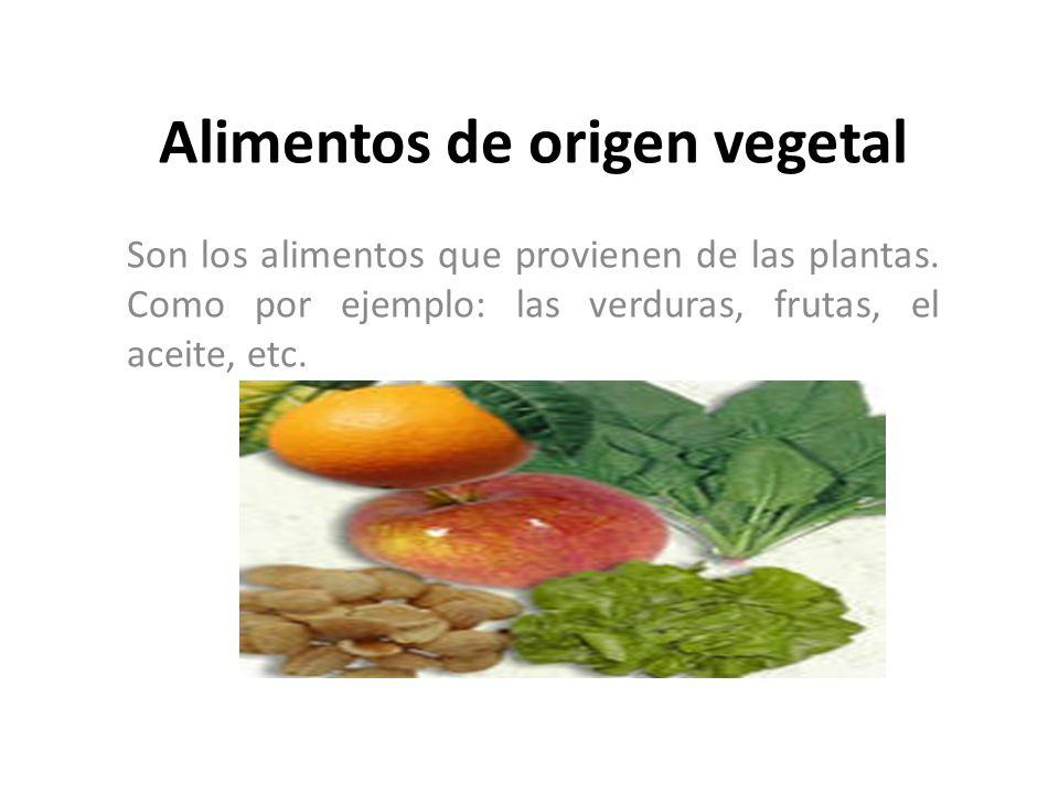 Alimentos de origen vegetal Son los alimentos que provienen de las plantas. Como por ejemplo: las verduras, frutas, el aceite, etc.