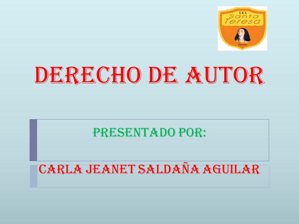 Derecho de Autor Presentado por: Carla jeanet saldaña aguilar