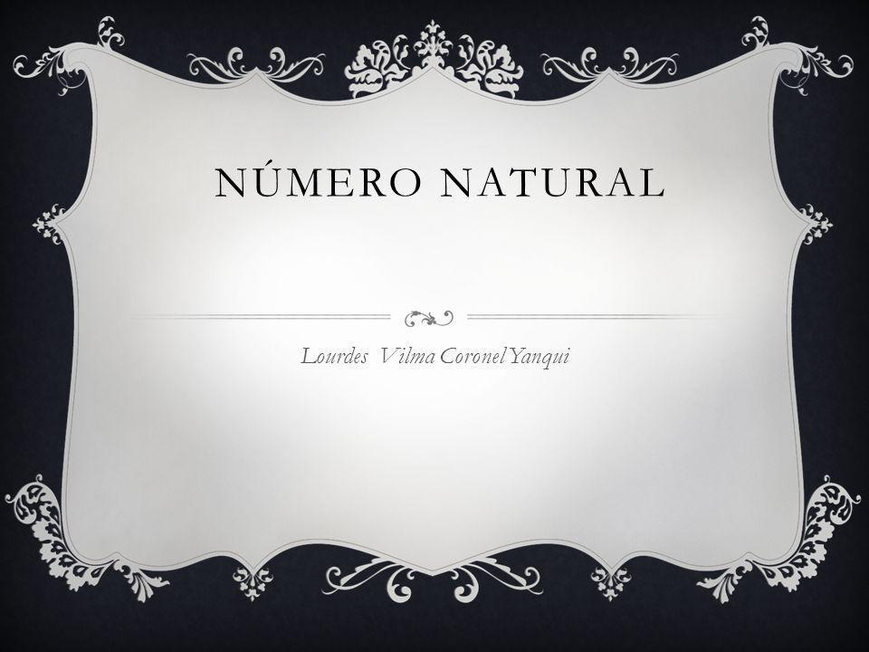 NÚMERO NATURAL Lourdes Vilma Coronel Yanqui