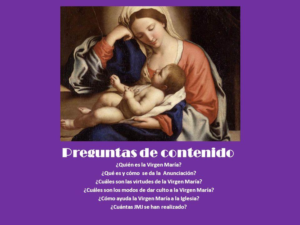 Preguntas de unidad ¿De qué manera la Virgen María es modelo para la juventud? ¿De qué manera te esfuerzas para imitar las virtudes de la Virgen María