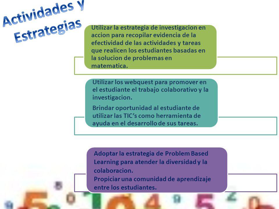 Utilizar la estrategia de investigacion en accion para recopilar evidencia de la efectividad de las actividades y tareas que realicen los estudiantes basadas en la solucion de problemas en matematica.