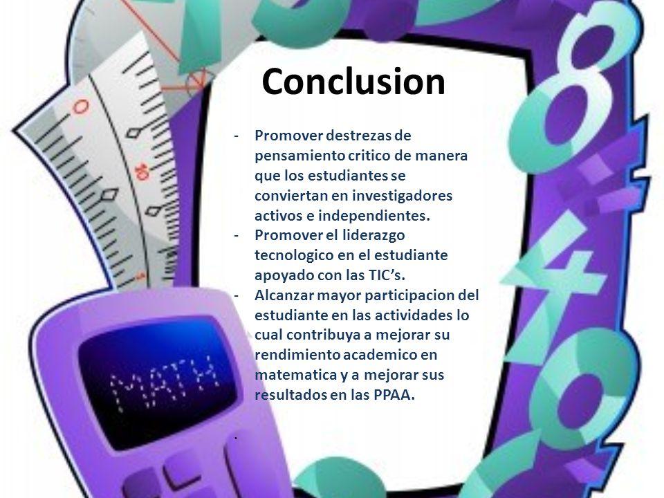 Conclusion -Promover destrezas de pensamiento critico de manera que los estudiantes se conviertan en investigadores activos e independientes.