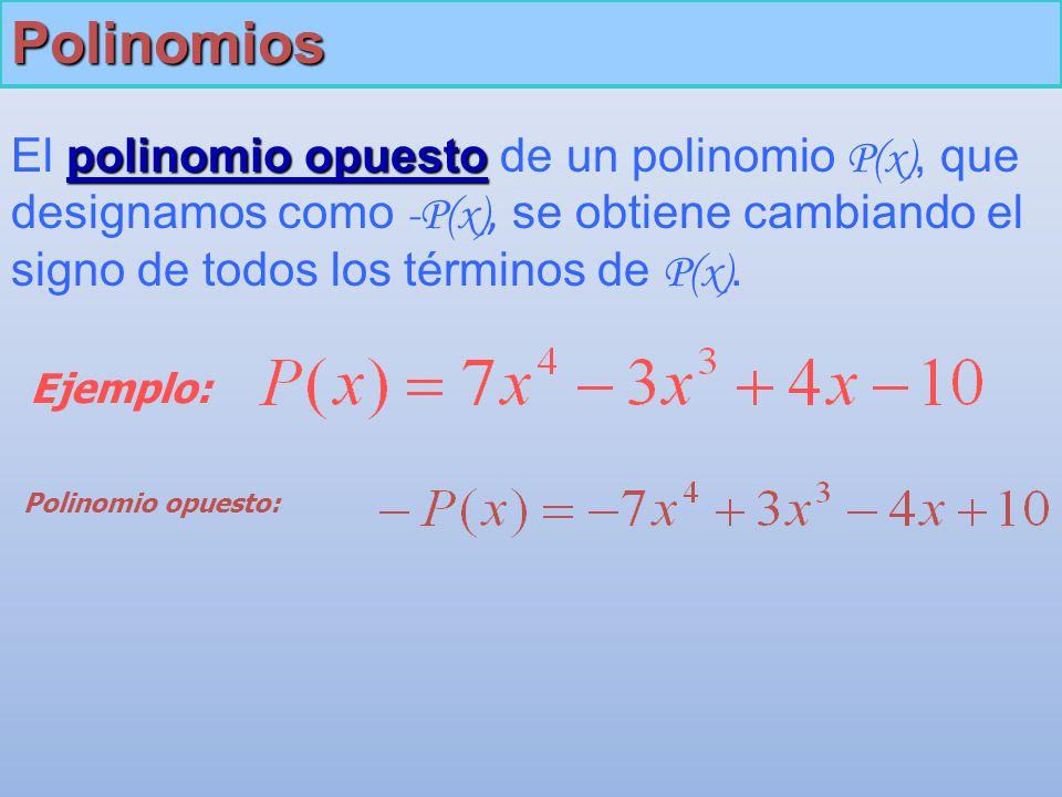 Polinomios polinomio opuesto El polinomio opuesto de un polinomio P(x), que designamos como -P(x), se obtiene cambiando el signo de todos los términos