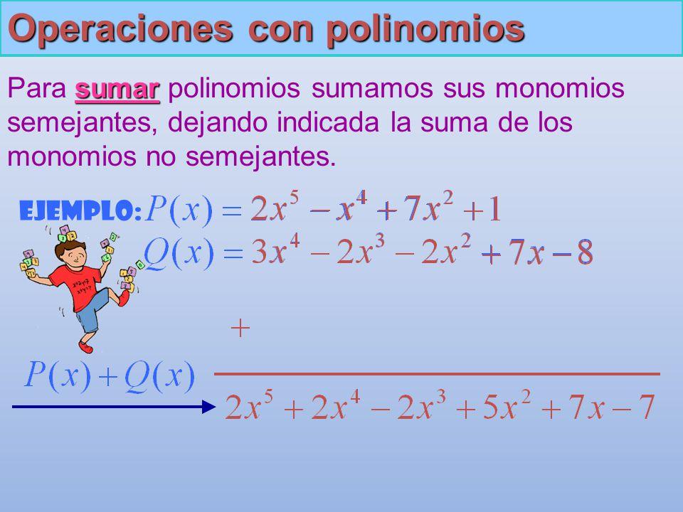 Operaciones con polinomios Para s ss sumar polinomios sumamos sus monomios semejantes, dejando indicada la suma de los monomios no semejantes. Ejemplo