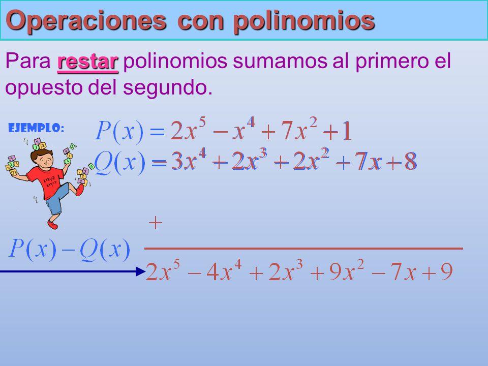 Operaciones con polinomios Para r rr restar polinomios sumamos al primero el opuesto del segundo.