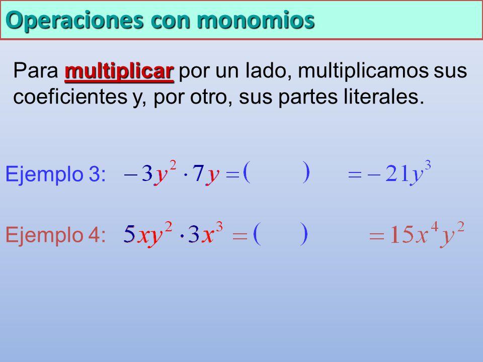 Operaciones con monomios Para m mm multiplicar por un lado, multiplicamos sus coeficientes y, por otro, sus partes literales. Ejemplo 3: Ejemplo 4: