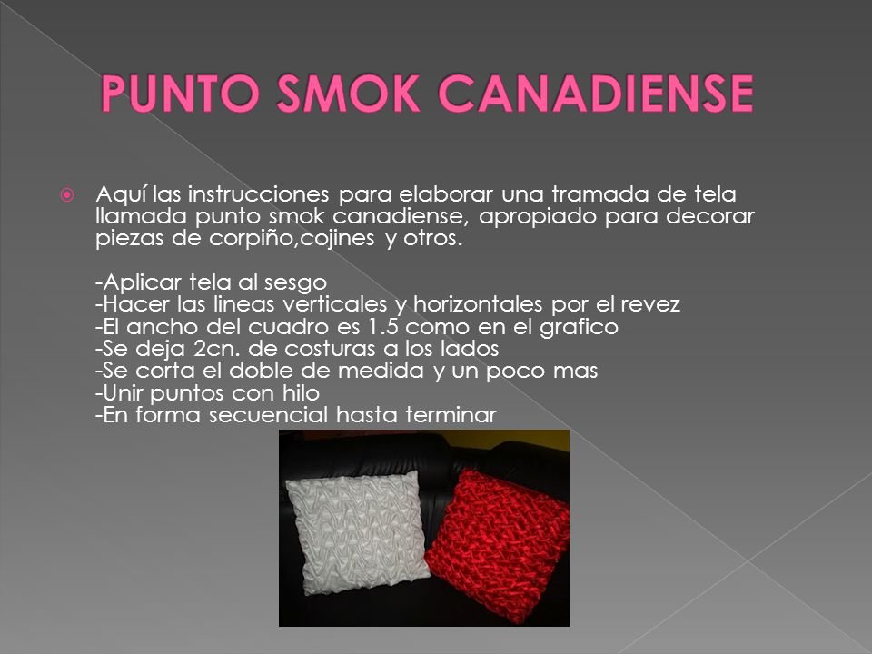 Aquí las instrucciones para elaborar una tramada de tela llamada punto smok canadiense, apropiado para decorar piezas de corpiño,cojines y otros. -Apl