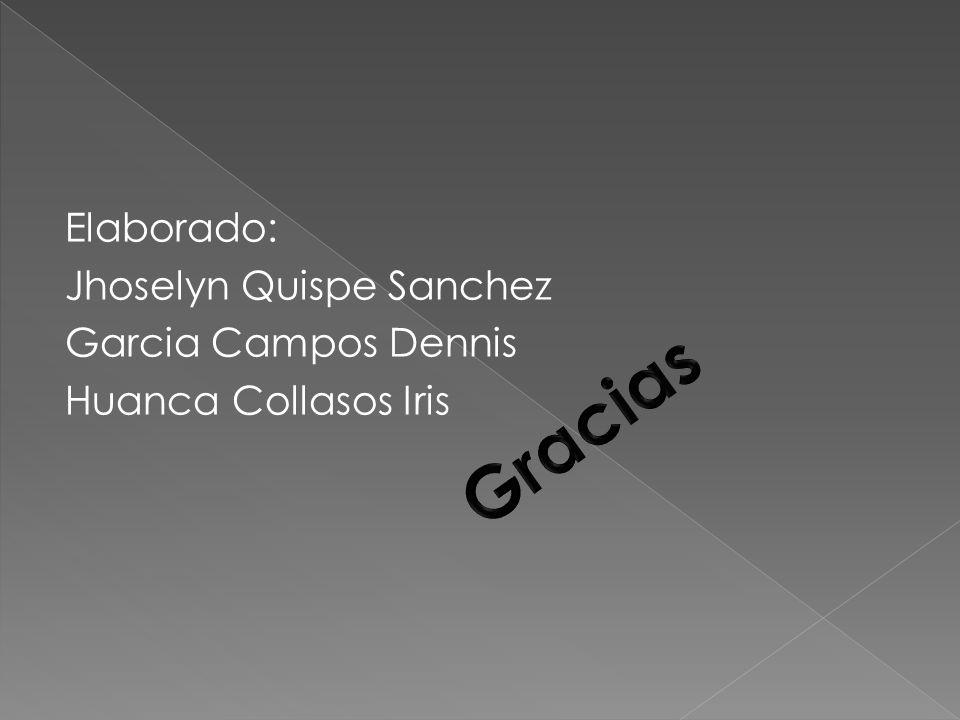 Elaborado: Jhoselyn Quispe Sanchez Garcia Campos Dennis Huanca Collasos Iris
