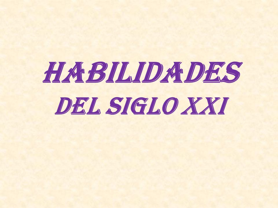 HABILIDADES DEL SIGLO XXI