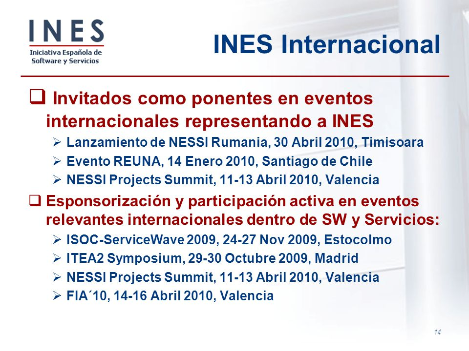 14 INES Internacional Invitados como ponentes en eventos internacionales representando a INES Lanzamiento de NESSI Rumania, 30 Abril 2010, Timisoara E